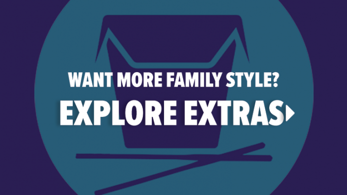 Want More Family Style? Explore Extras.