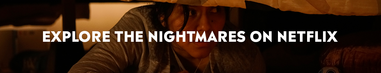 Explore the nightmares on Netflix