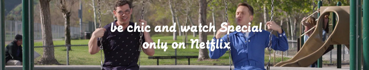 Be chic and watch Special now only on Netflix