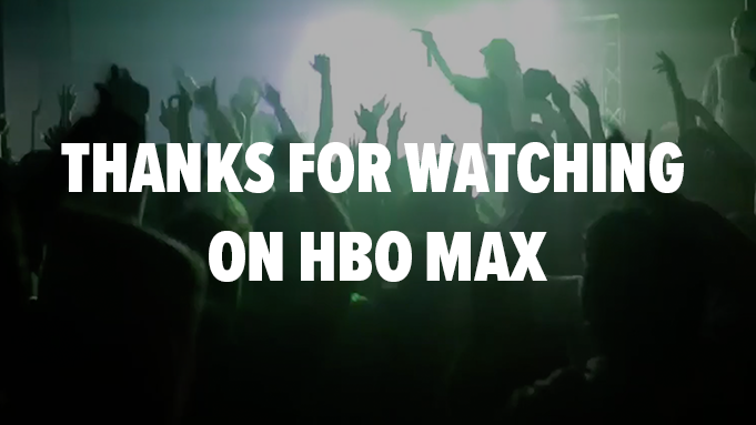 Thanks for watching on HBO Max